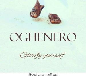 Oghenero - Glorify Yourself